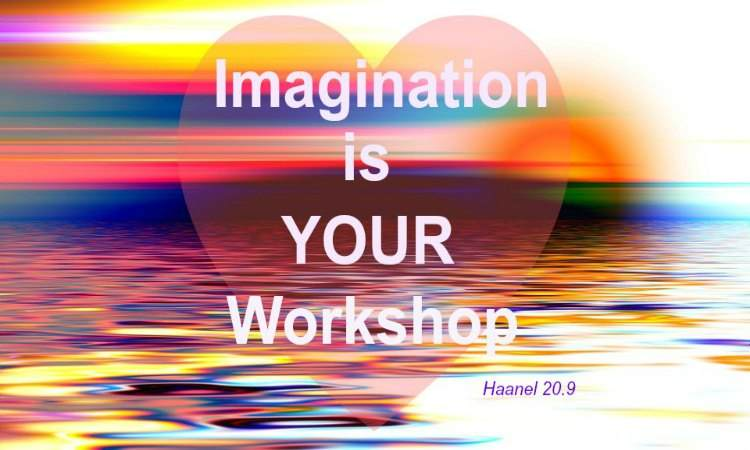 Imagination is YOUR Workshop Haanel 20.9, H3B